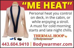 Bodywarmer Thermal Loop is personal heat you control on deck, in the cabin, or while enjoying a stroll. A must for cold morning starts and late night chills.